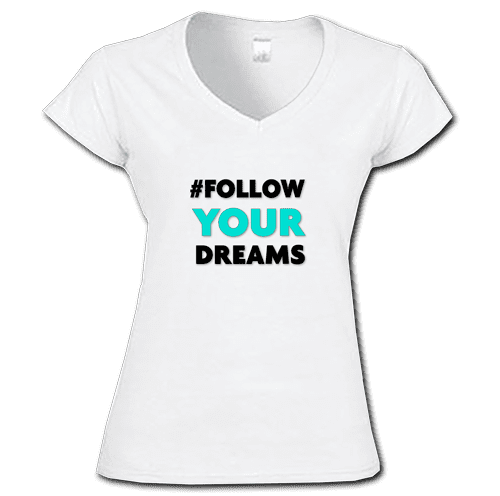TShirt #Follow Your Dreams White
